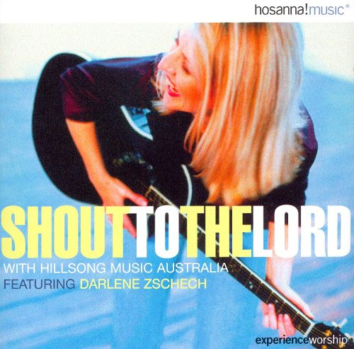 Hillsong - Shout to the Lord with Hillsongs from Australia Featuring worship leader Darlene Zschech